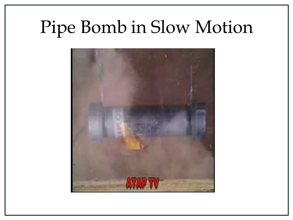 Pipe Bomb in Slow Motion
