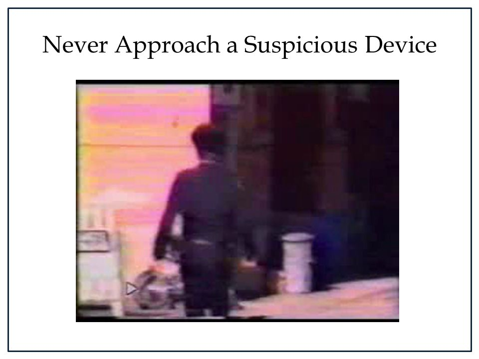 Never Approach a Suspicious Device