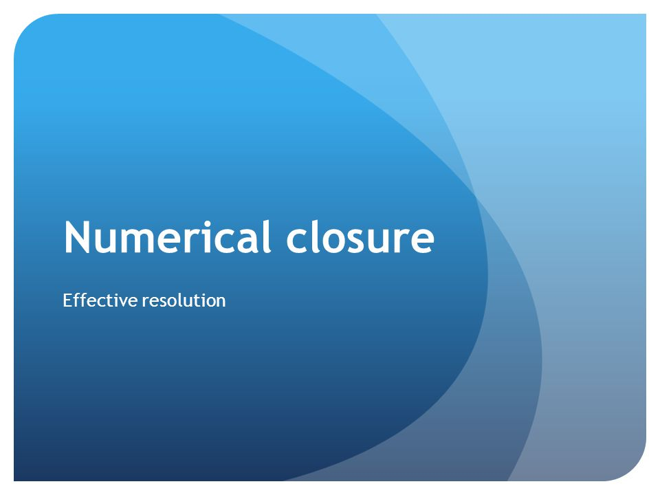 Numerical closure Effective resolution