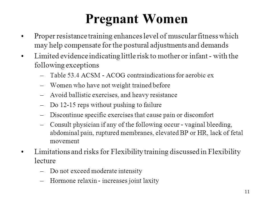 Pregnant Women Proper resistance training enhances level of muscular fitness which may help compensate for the postural adjustments and demands.