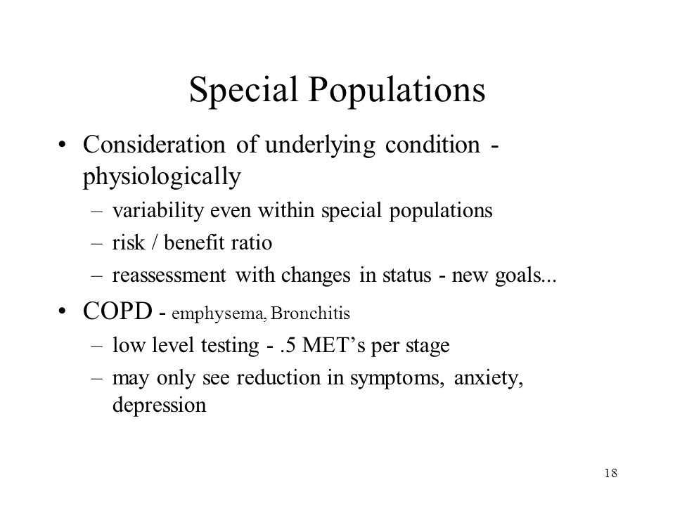 Special Populations Consideration of underlying condition - physiologically. variability even within special populations.