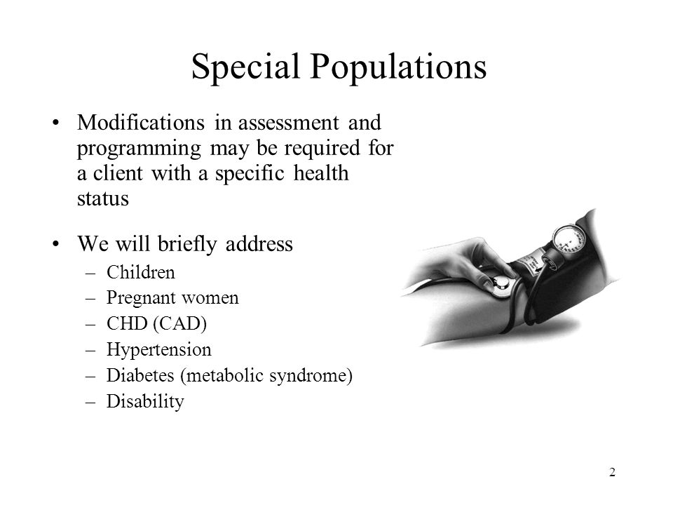 Special Populations Modifications in assessment and programming may be required for a client with a specific health status.