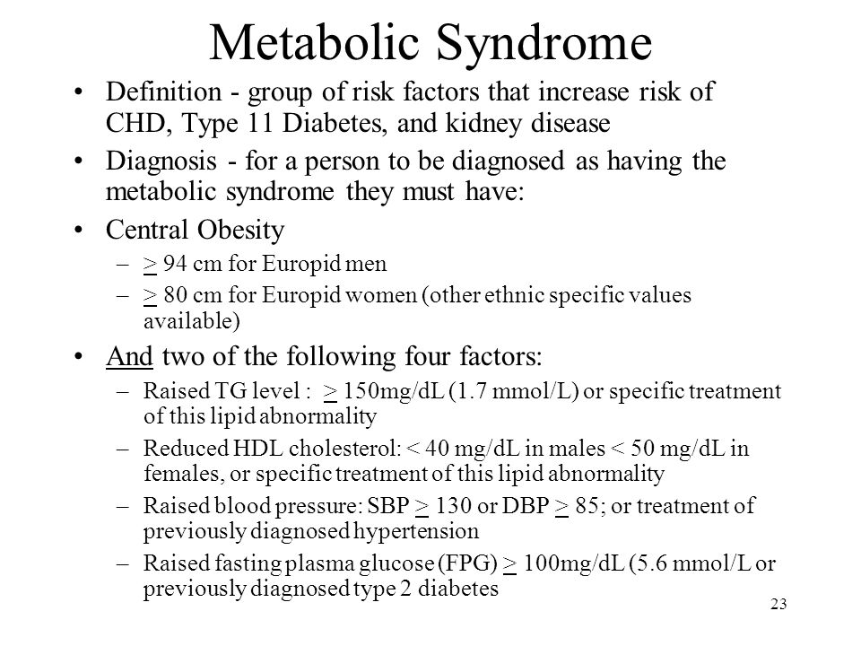 Metabolic Syndrome Definition - group of risk factors that increase risk of CHD, Type 11 Diabetes, and kidney disease.