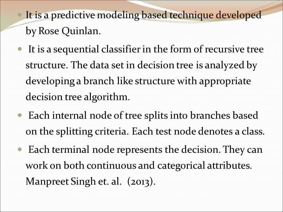 It is a predictive modeling based technique developed by Rose Quinlan.
