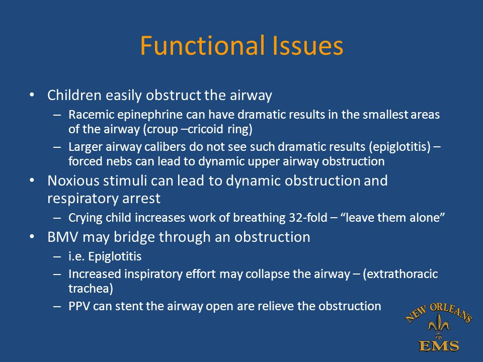 Functional Issues Children easily obstruct the airway