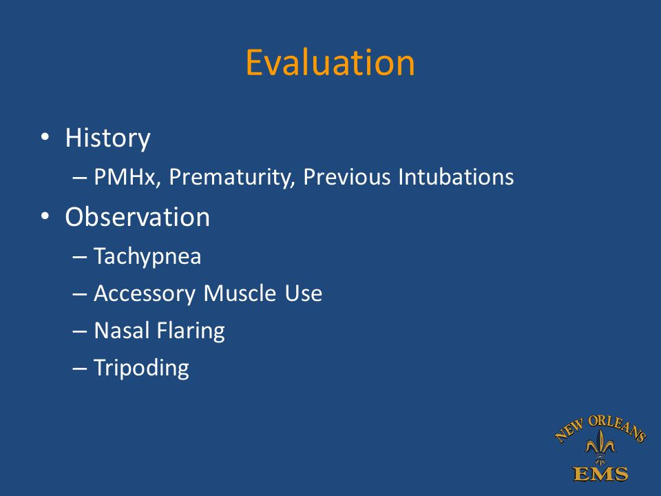Evaluation History Observation PMHx, Prematurity, Previous Intubations