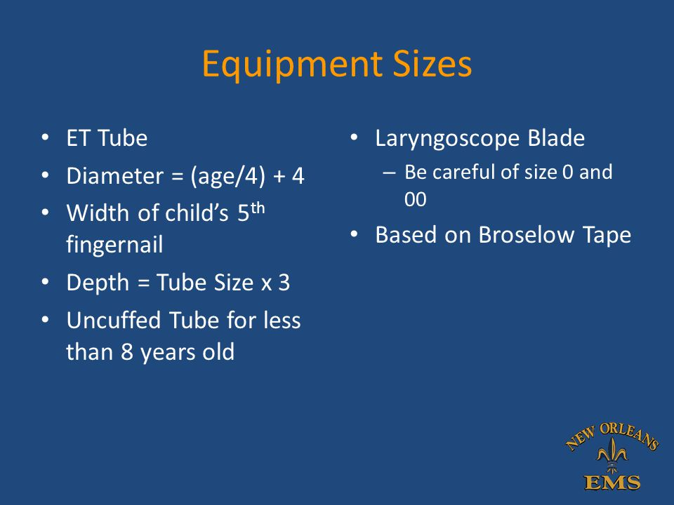 Equipment Sizes ET Tube Diameter = (age/4) + 4