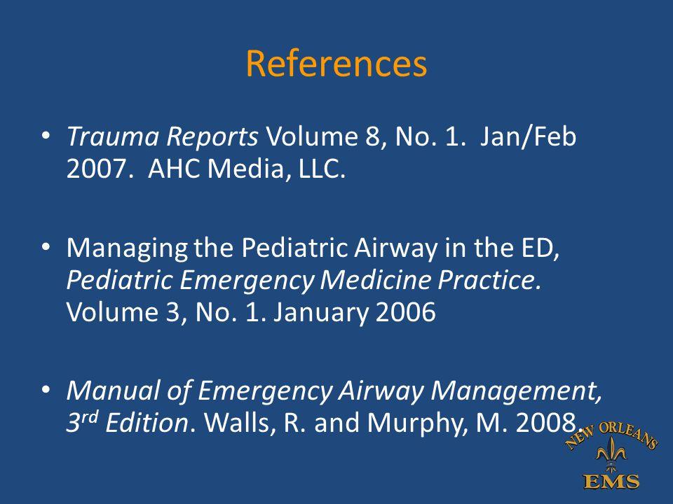 References Trauma Reports Volume 8, No. 1. Jan/Feb 2007. AHC Media, LLC.