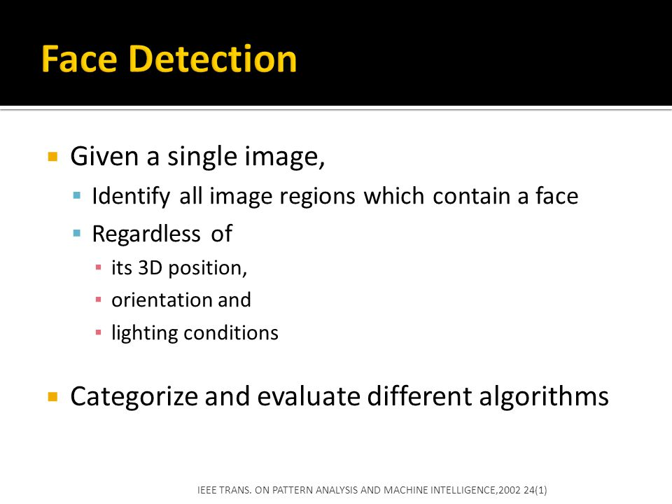 Face Detection Given a single image,