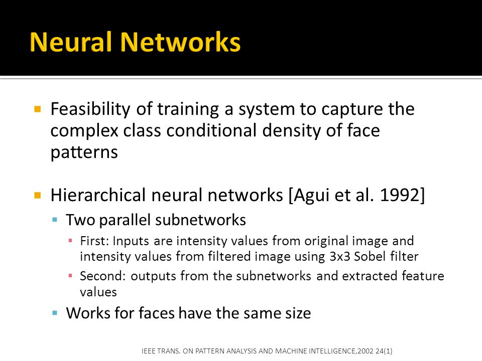 Neural Networks Feasibility of training a system to capture the complex class conditional density of face patterns.
