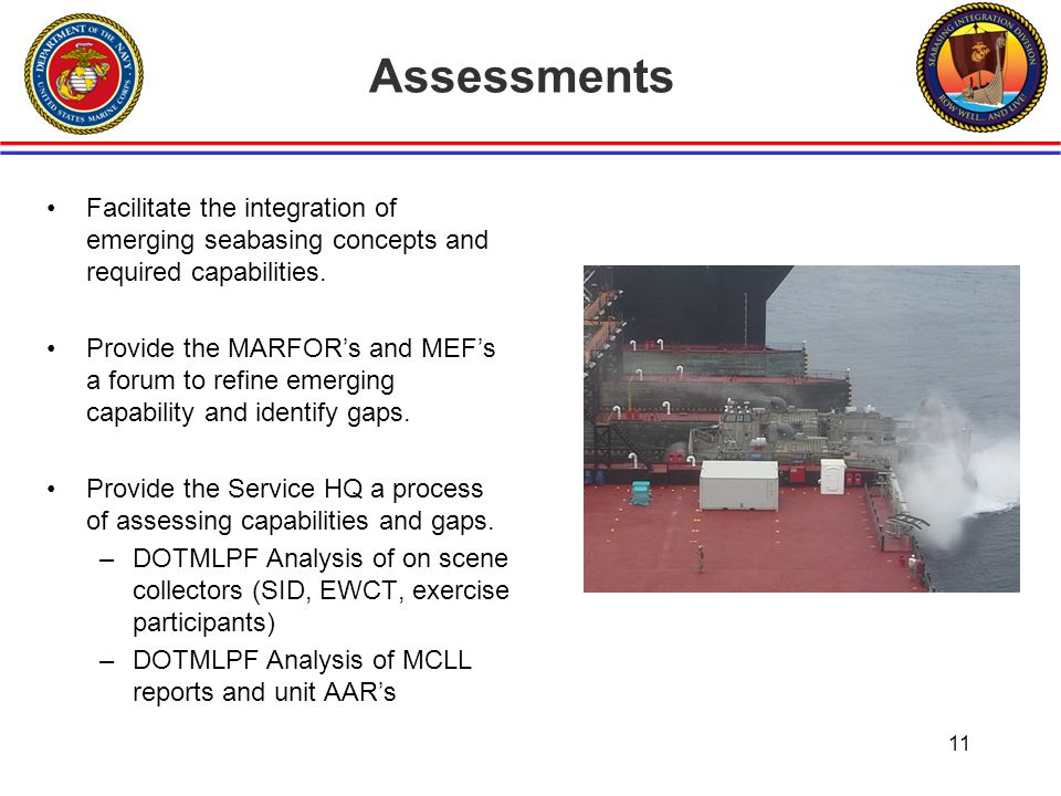 Assessments Facilitate the integration of emerging seabasing concepts and required capabilities.