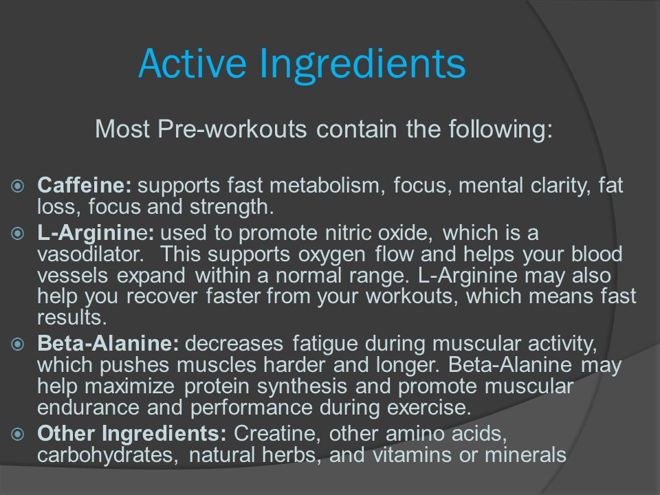 Most Pre-workouts contain the following: