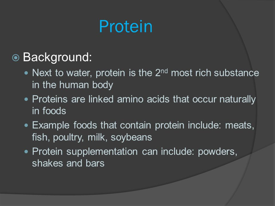 Protein Background: Next to water, protein is the 2nd most rich substance in the human body.