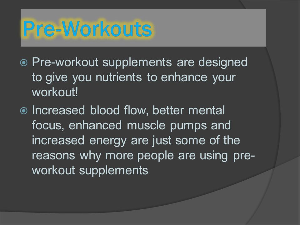 Pre-Workouts Pre-workout supplements are designed to give you nutrients to enhance your workout!