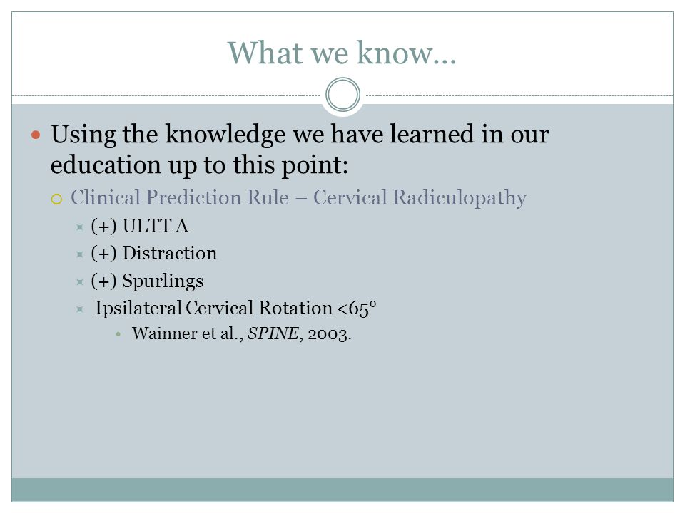 What we know… Using the knowledge we have learned in our education up to this point: Clinical Prediction Rule – Cervical Radiculopathy.