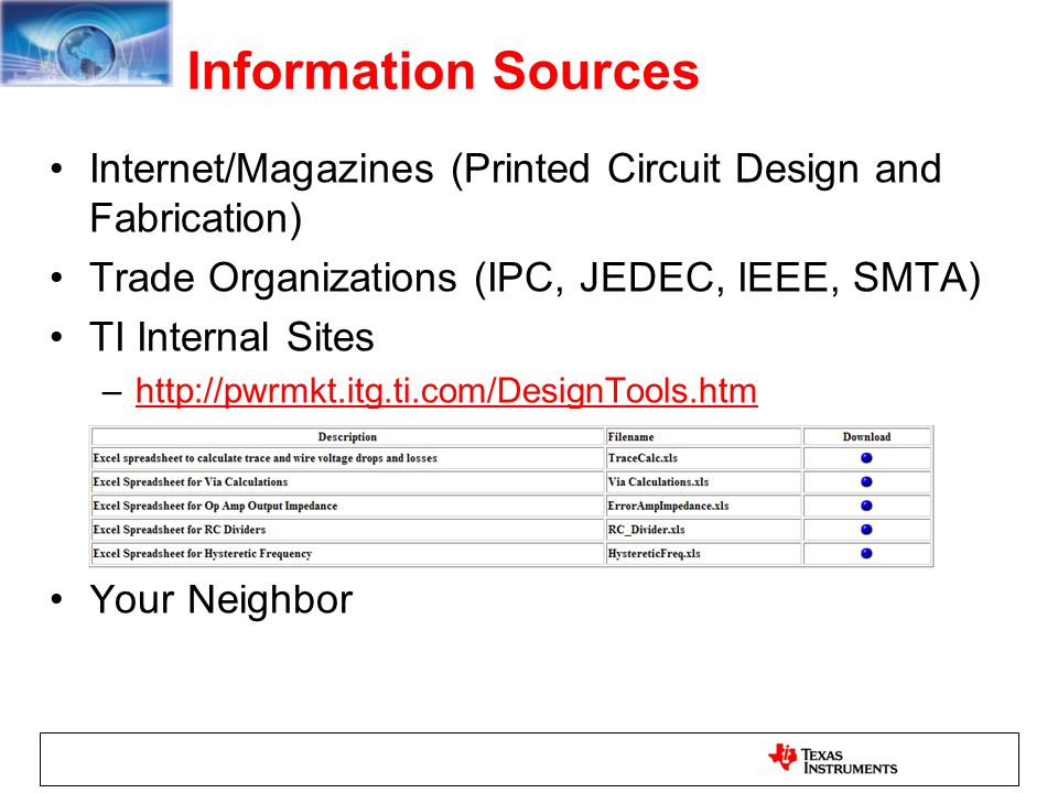 Information Sources Internet/Magazines (Printed Circuit Design and Fabrication) Trade Organizations (IPC, JEDEC, IEEE, SMTA)