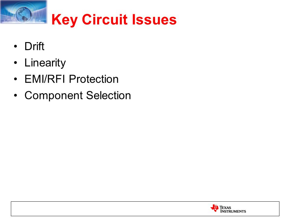 Key Circuit Issues Drift Linearity EMI/RFI Protection