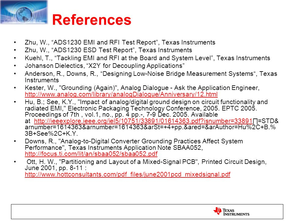 References Zhu, W., ADS1230 EMI and RFI Test Report , Texas Instruments. Zhu, W., ADS1230 ESD Test Report , Texas Instruments.