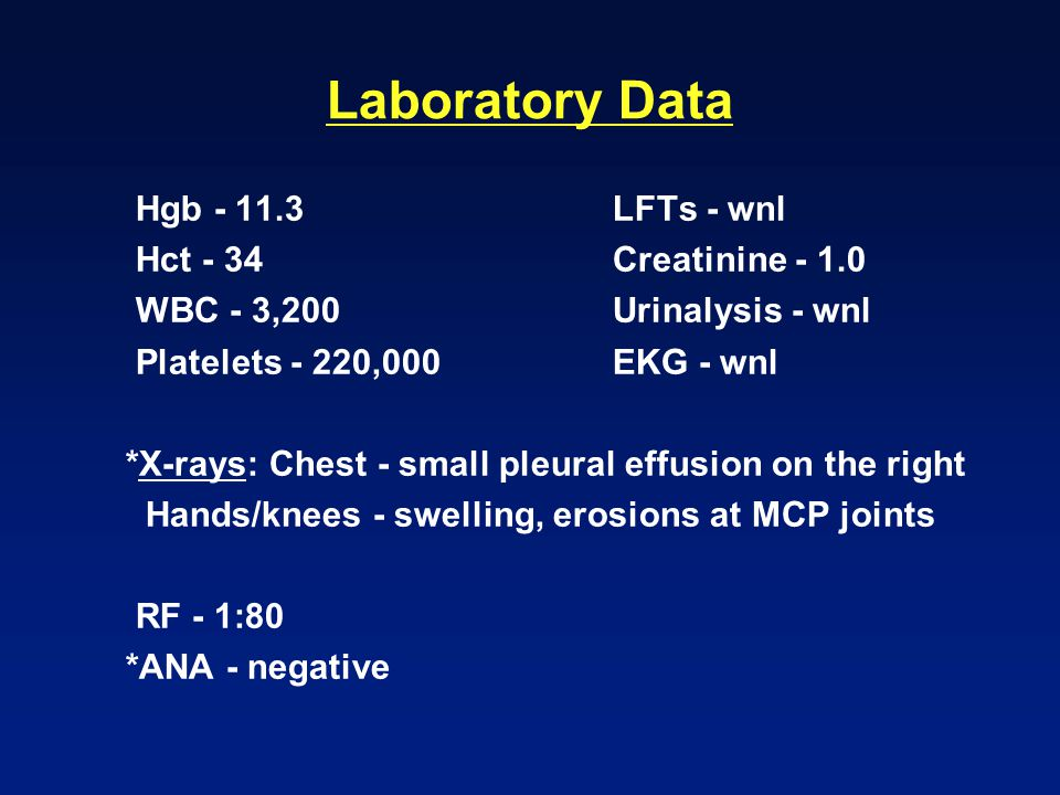 Laboratory Data Hgb - 11.3 LFTs - wnl Hct - 34 Creatinine - 1.0