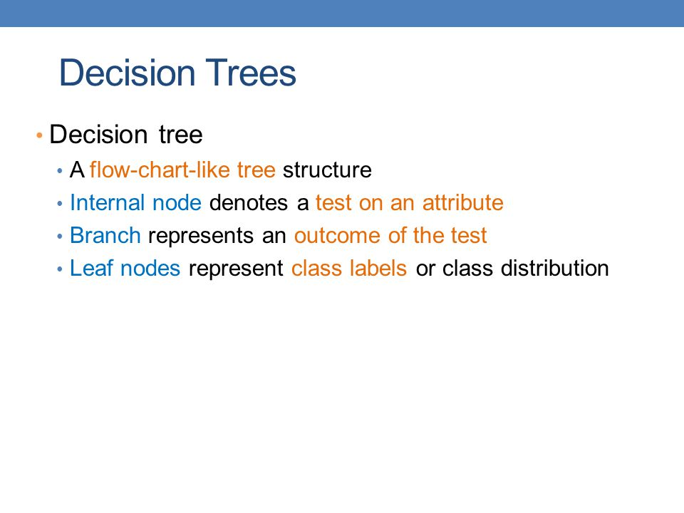 Decision Trees Decision tree A flow-chart-like tree structure