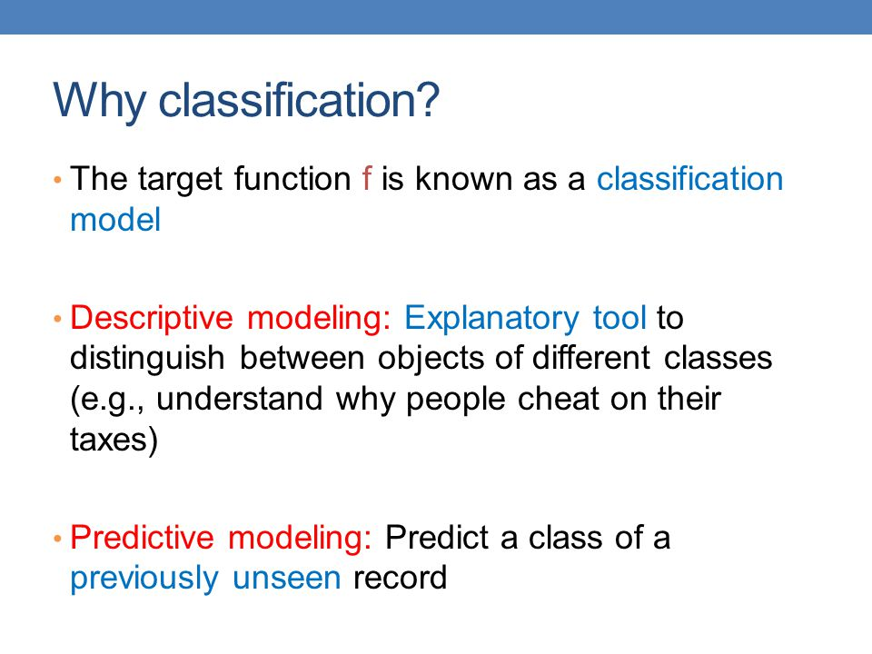 Why classification The target function f is known as a classification model.