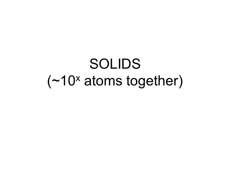 SOLIDS (~10x atoms together)