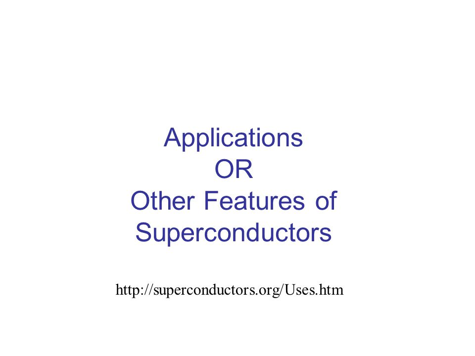 Applications OR Other Features of Superconductors