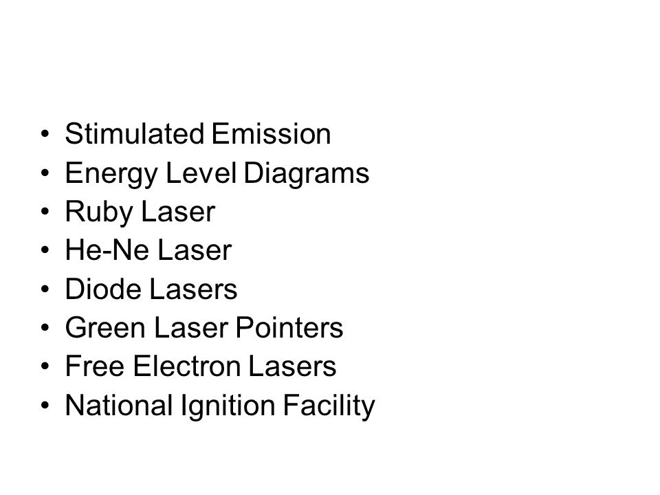 Stimulated Emission Energy Level Diagrams. Ruby Laser. He-Ne Laser. Diode Lasers. Green Laser Pointers.