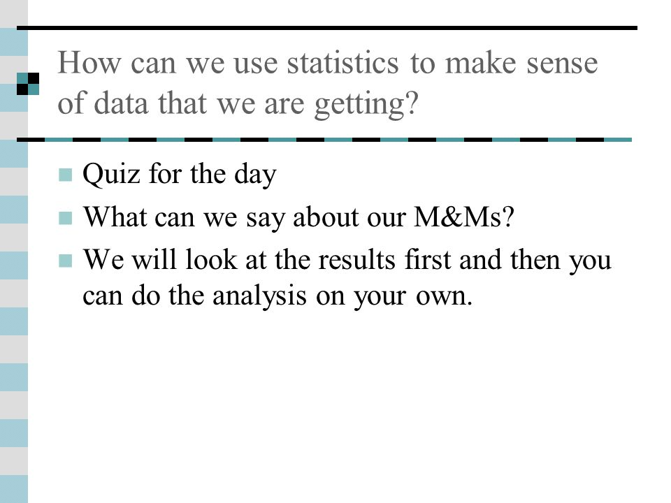 How can we use statistics to make sense of data that we are getting