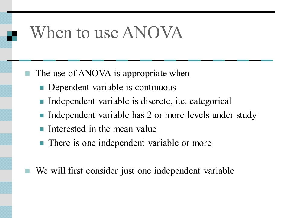 When to use ANOVA The use of ANOVA is appropriate when
