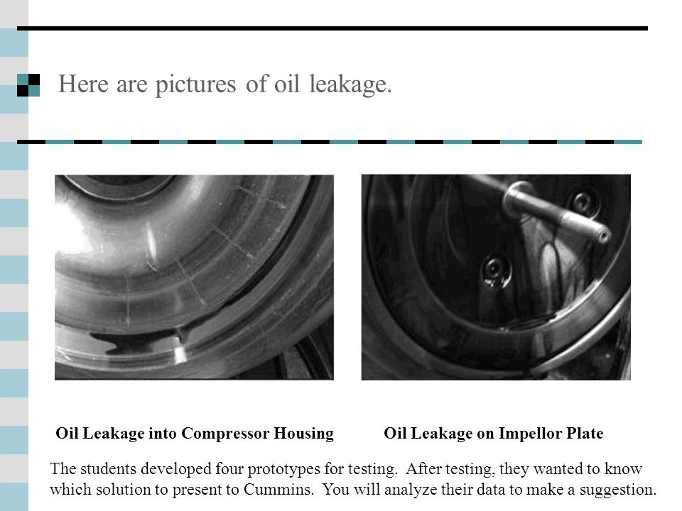 Here are pictures of oil leakage.