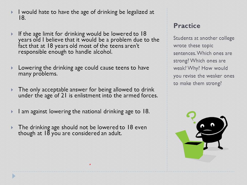 Practice I would hate to have the age of drinking be legalized at 18.