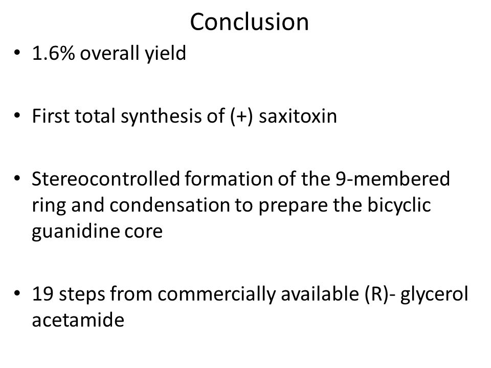 Conclusion 1.6% overall yield First total synthesis of (+) saxitoxin