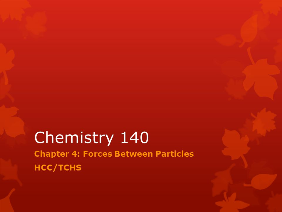 Chapter 4: Forces Between Particles HCC/TCHS
