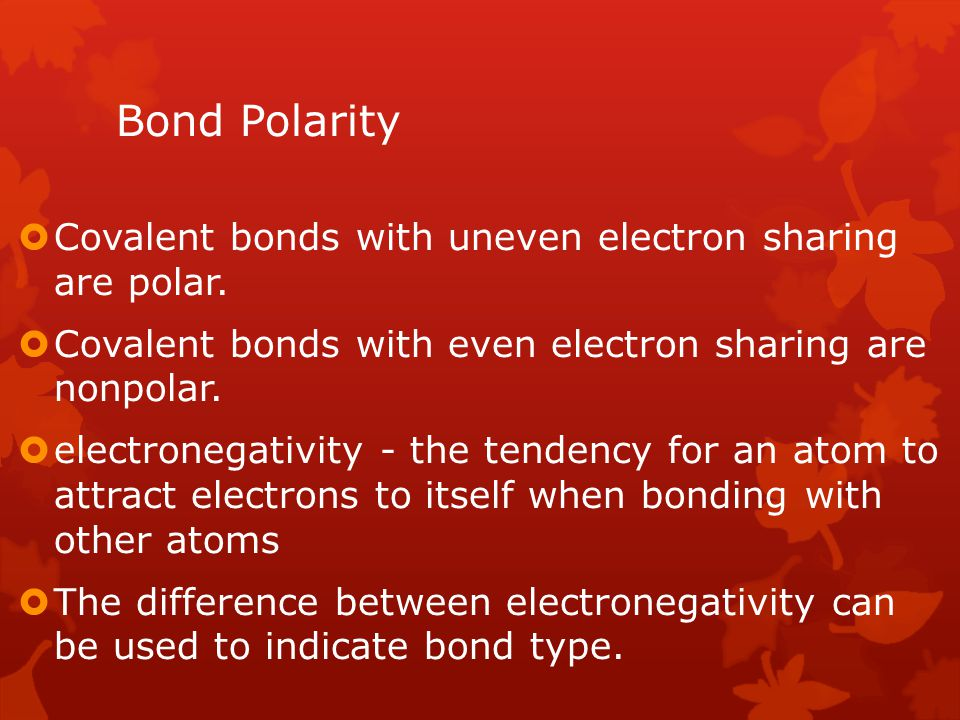 Bond Polarity Covalent bonds with uneven electron sharing are polar.