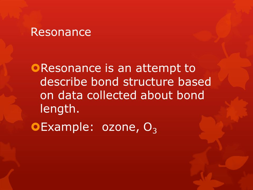 Resonance Resonance is an attempt to describe bond structure based on data collected about bond length.