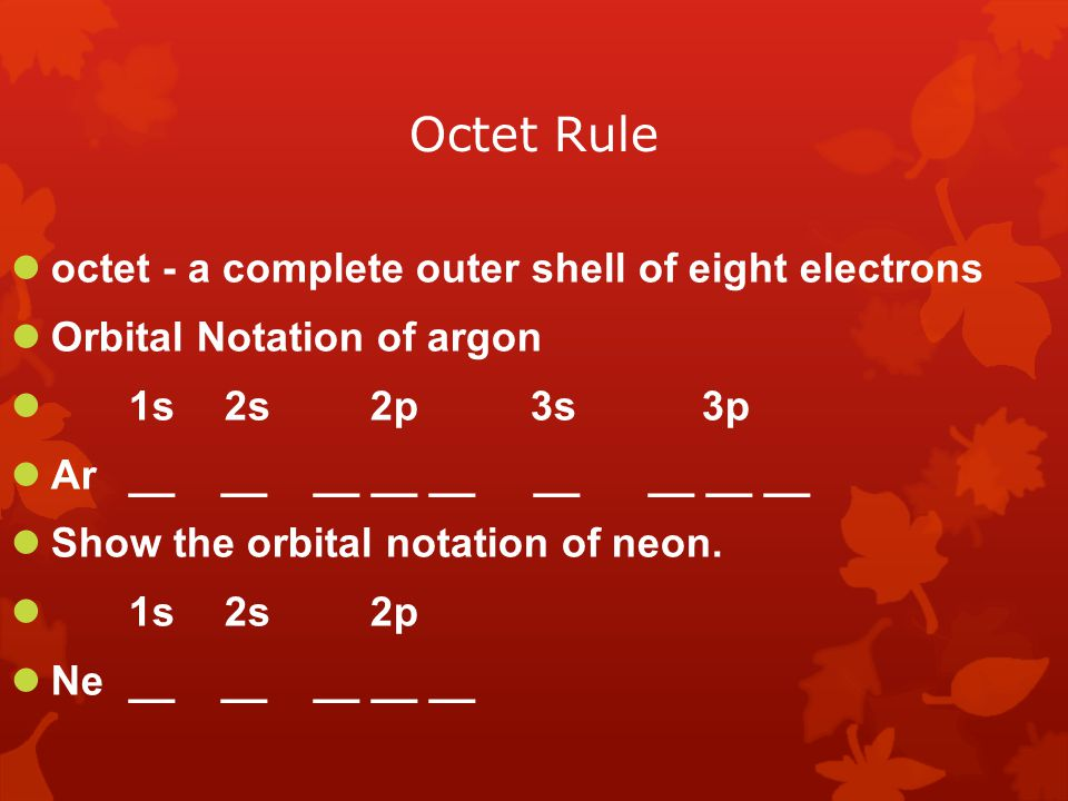 Octet Rule octet - a complete outer shell of eight electrons