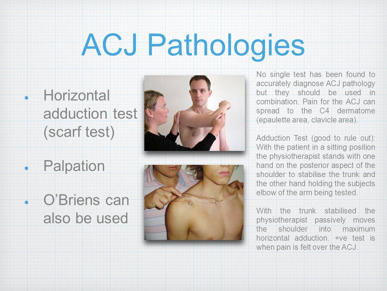 ACJ Pathologies Horizontal adduction test (scarf test) Palpation