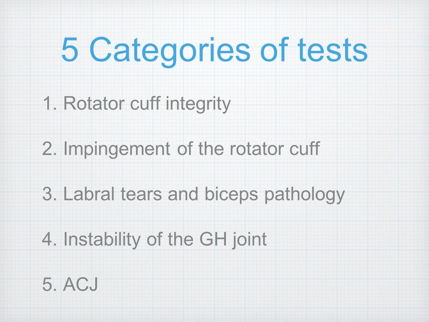 5 Categories of tests 1. Rotator cuff integrity