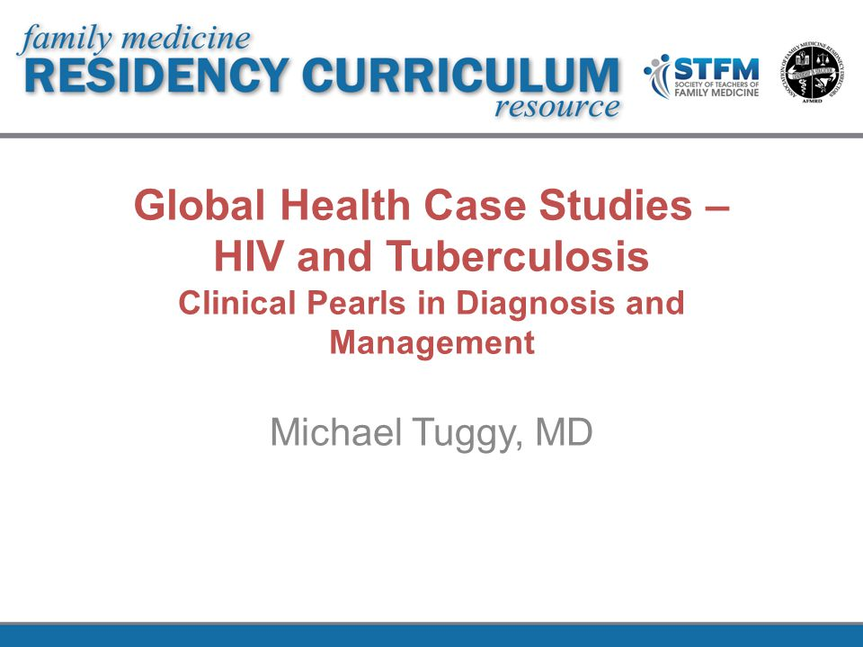 Global Health Case Studies – HIV and Tuberculosis Clinical Pearls in Diagnosis and Management