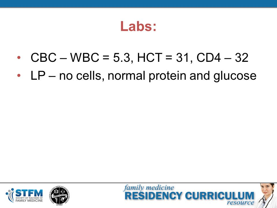 Labs: CBC – WBC = 5.3, HCT = 31, CD4 – 32