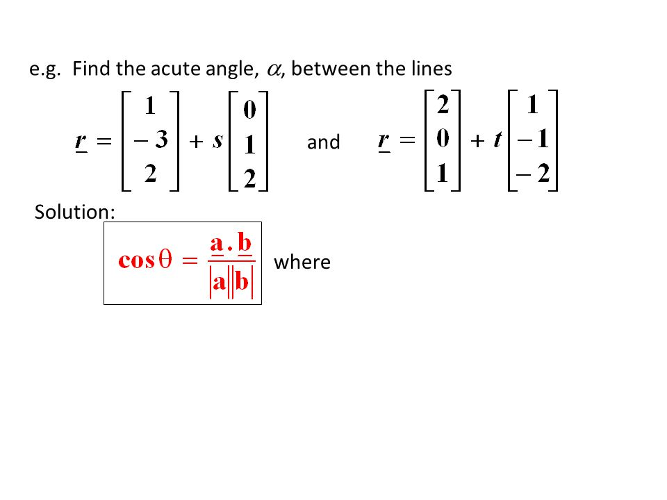 e.g. Find the acute angle, a, between the lines
