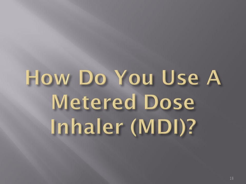 How Do You Use A Metered Dose Inhaler (MDI)