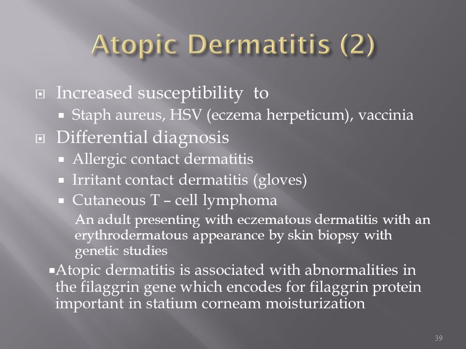 Atopic Dermatitis (2) Increased susceptibility to
