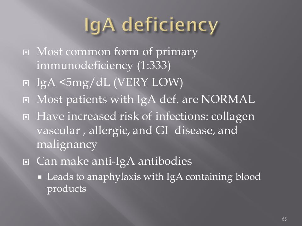 IgA deficiency Most common form of primary immunodeficiency (1:333)