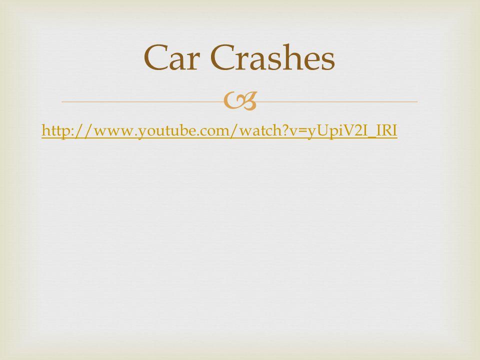 Car Crashes http://www.youtube.com/watch v=yUpiV2I_IRI