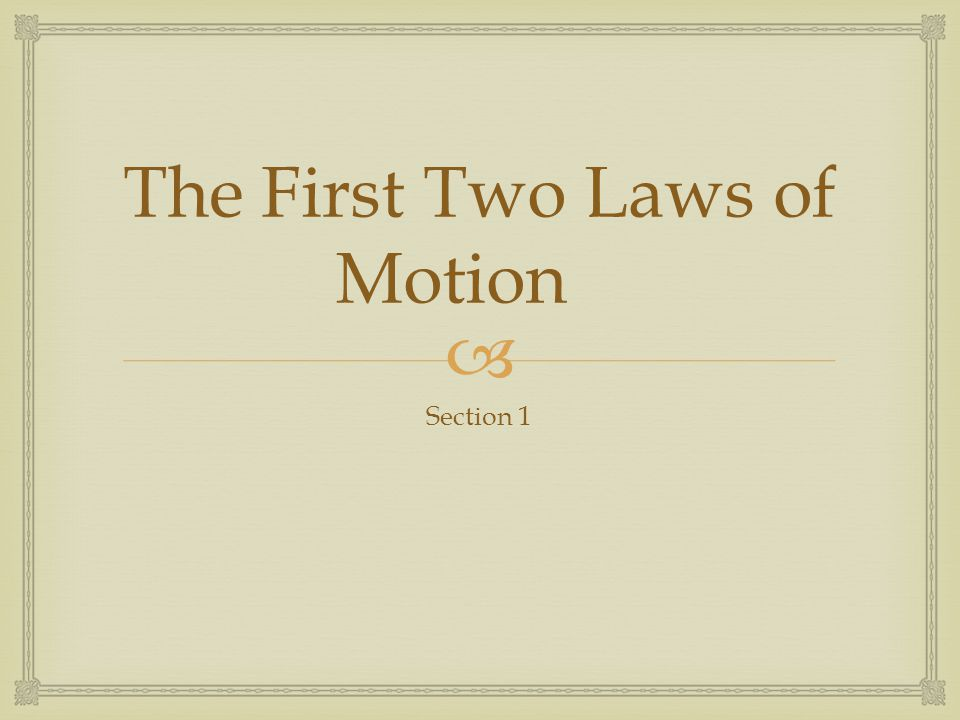 The First Two Laws of Motion