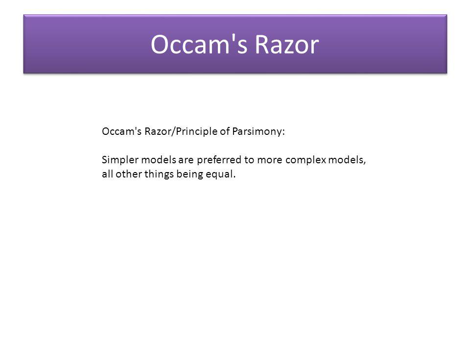 Occam s Razor Occam s Razor/Principle of Parsimony: