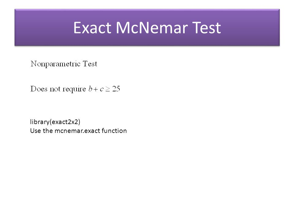 Exact McNemar Test library(exact2x2) Use the mcnemar.exact function