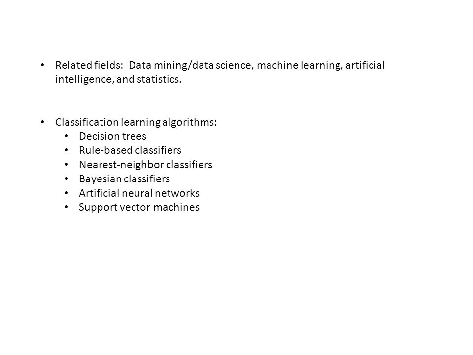 Related fields: Data mining/data science, machine learning, artificial intelligence, and statistics.